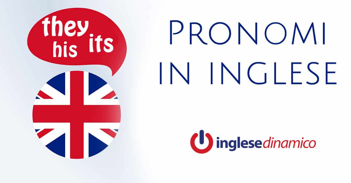 Pronomi in inglese scopriamoli inglese dinamico for Grammatica inglese di base da stampare